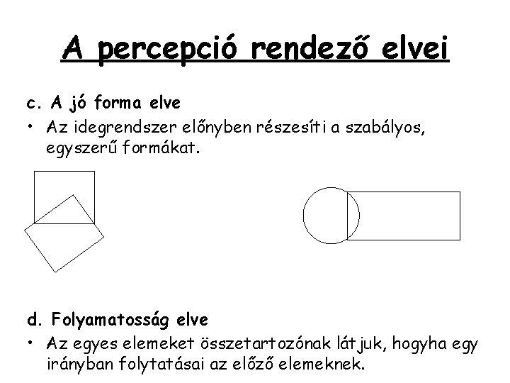 A percepció rendező elvei c. A jó forma elve • Az idegrendszer előnyben részesíti