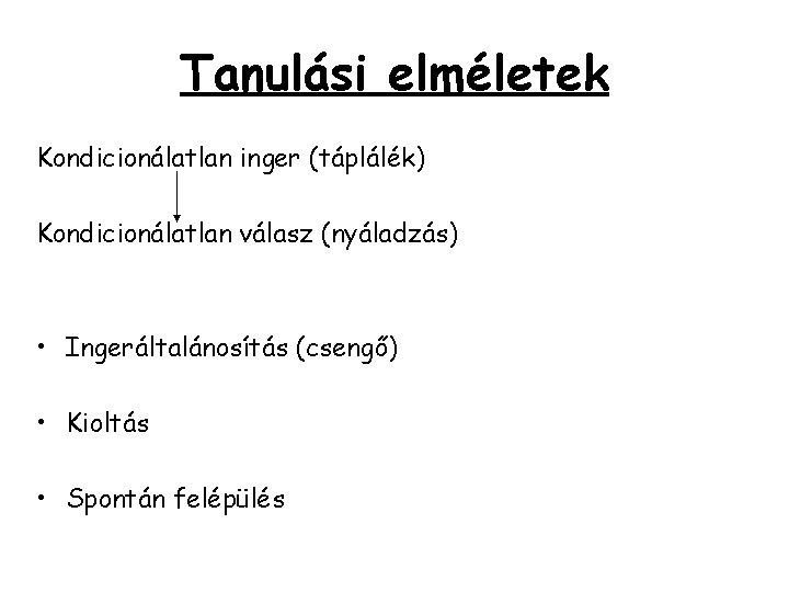 Tanulási elméletek Kondicionálatlan inger (táplálék) Kondicionálatlan válasz (nyáladzás) • Ingeráltalánosítás (csengő) • Kioltás •