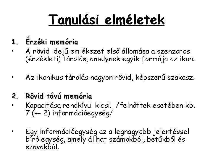 Tanulási elméletek 1. Érzéki memória • A rövid idejű emlékezet első állomása a szenzoros