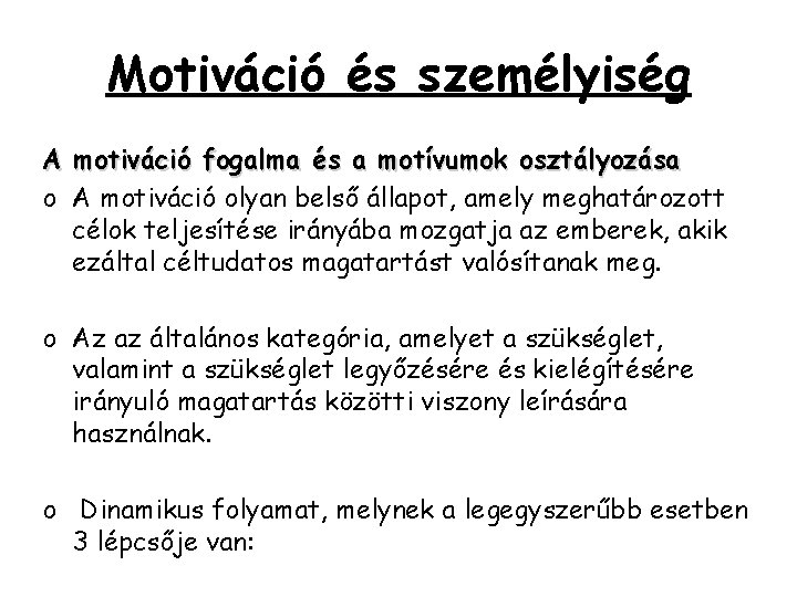 Motiváció és személyiség A motiváció fogalma és a motívumok osztályozása o A motiváció olyan