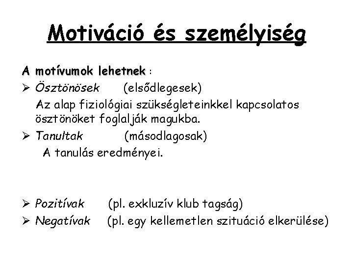 Motiváció és személyiség A motívumok lehetnek : Ø Ösztönösek (elsődlegesek) Az alap fiziológiai szükségleteinkkel
