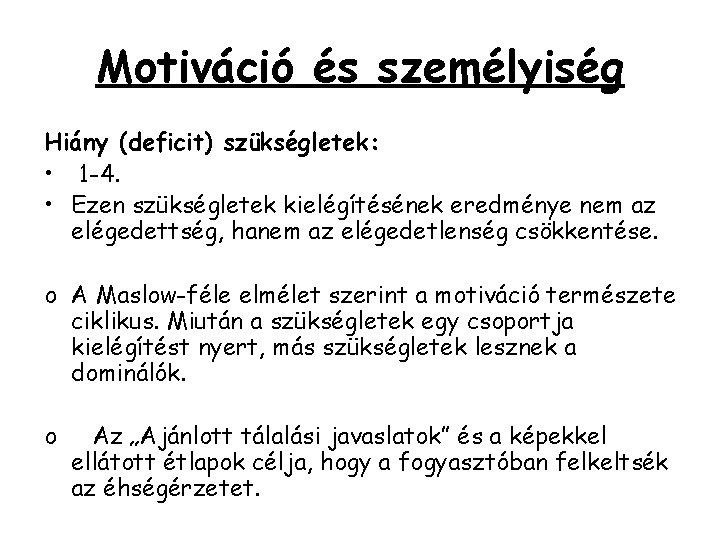 Motiváció és személyiség Hiány (deficit) szükségletek: • 1 -4. • Ezen szükségletek kielégítésének eredménye