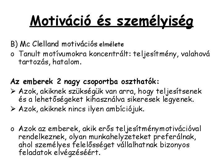 Motiváció és személyiség B) Mc Clelland motivációs elmélete o Tanult motívumokra koncentrált: teljesítmény, valahová