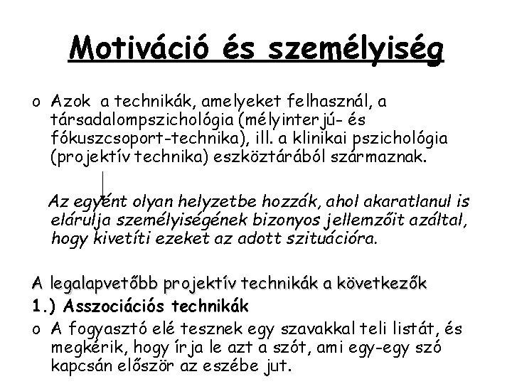 Motiváció és személyiség o Azok a technikák, amelyeket felhasznál, a társadalompszichológia (mélyinterjú- és fókuszcsoport-technika),