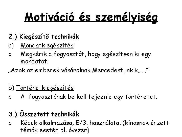Motiváció és személyiség 2. ) Kiegészítő technikák a) Mondatkiegészítés o Megkérik a fogyasztót, hogy