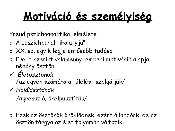 """Motiváció és személyiség Freud pszichoanalitikai elmélete o A """"pszichoanalitika atyja"""" o XX. sz. egyik"""
