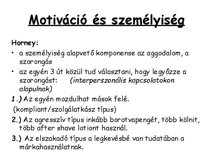 Motiváció és személyiség Horney: • a személyiség alapvető komponense az aggodalom, a szorongás •