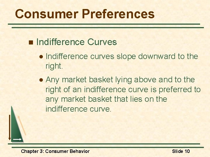 Consumer Preferences n Indifference Curves l Indifference curves slope downward to the right. l