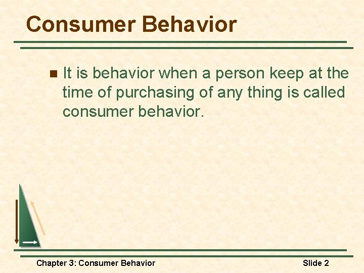 Consumer Behavior n It is behavior when a person keep at the time of
