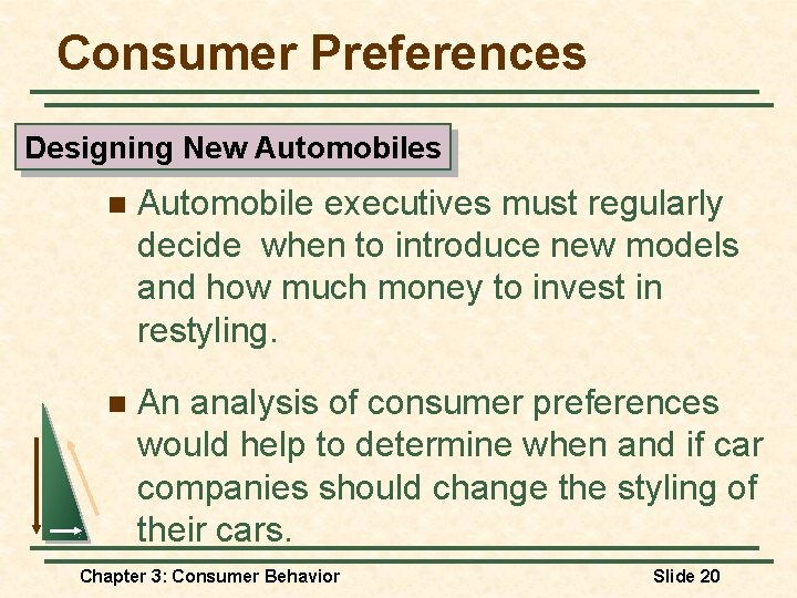 Consumer Preferences Designing New Automobiles n Automobile executives must regularly decide when to introduce