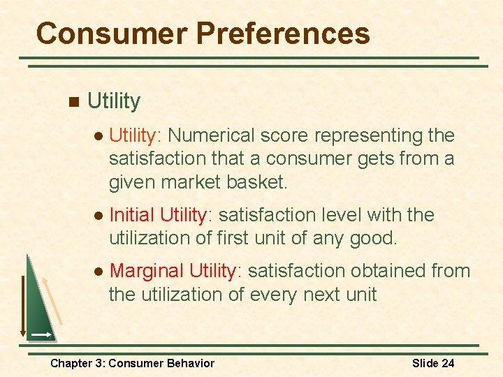 Consumer Preferences n Utility l Utility: Numerical score representing the satisfaction that a consumer