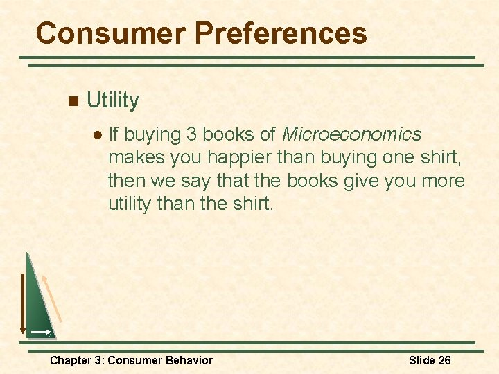 Consumer Preferences n Utility l If buying 3 books of Microeconomics makes you happier