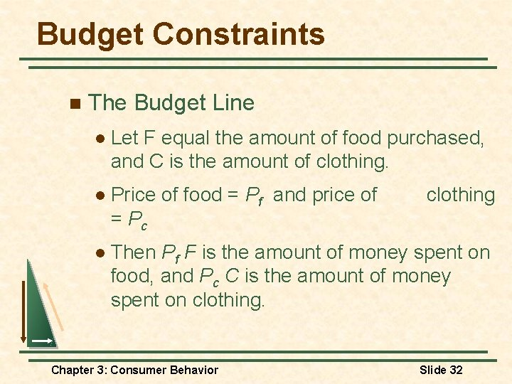 Budget Constraints n The Budget Line l Let F equal the amount of food