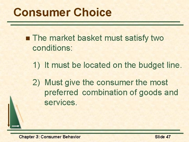 Consumer Choice n The market basket must satisfy two conditions: 1) It must be
