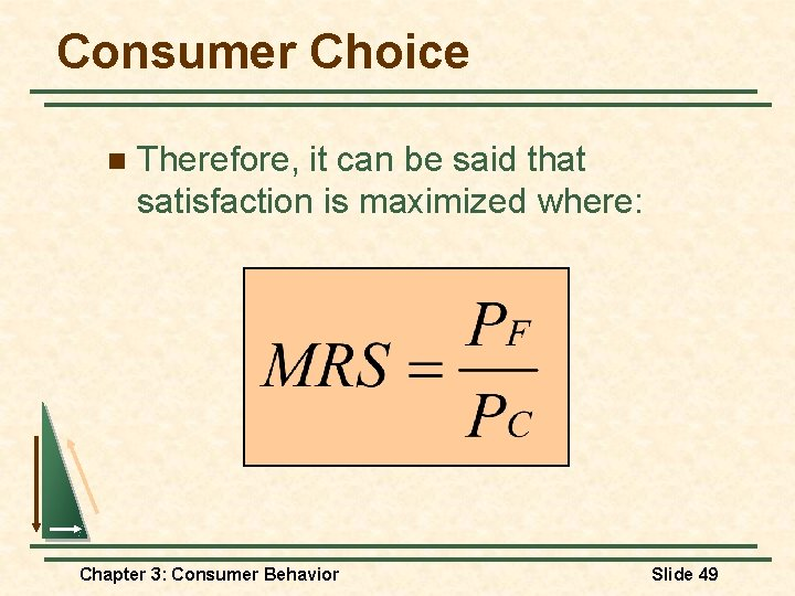 Consumer Choice n Therefore, it can be said that satisfaction is maximized where: Chapter
