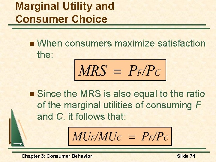 Marginal Utility and Consumer Choice n When consumers maximize satisfaction the: n Since the