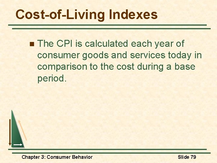 Cost-of-Living Indexes n The CPI is calculated each year of consumer goods and services