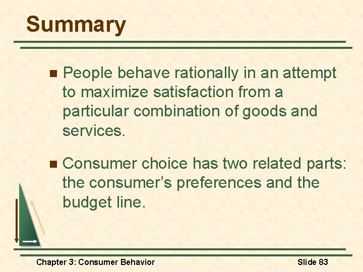 Summary n People behave rationally in an attempt to maximize satisfaction from a particular