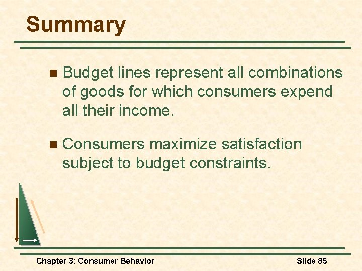 Summary n Budget lines represent all combinations of goods for which consumers expend all