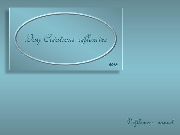 Day Créations réflexives 2012 Défilement manuel