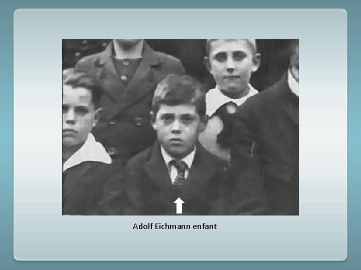 Adolf Eichmann enfant