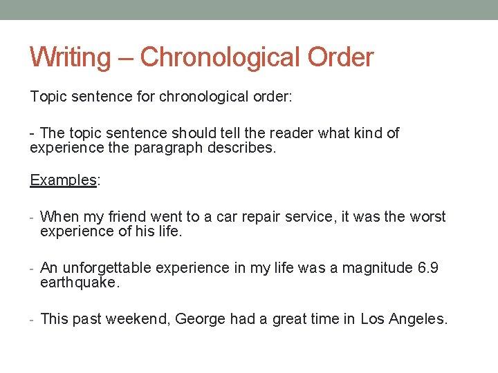 Writing – Chronological Order Topic sentence for chronological order: - The topic sentence should