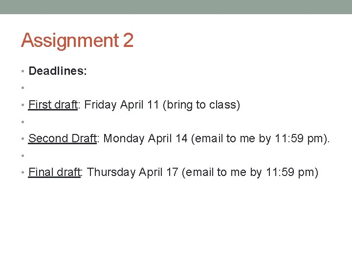 Assignment 2 • Deadlines: • • First draft: Friday April 11 (bring to class)