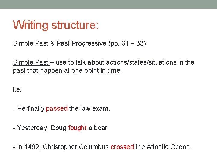 Writing structure: Simple Past & Past Progressive (pp. 31 – 33) Simple Past –
