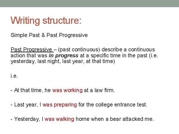 Writing structure: Simple Past & Past Progressive – (past continuous) describe a continuous action