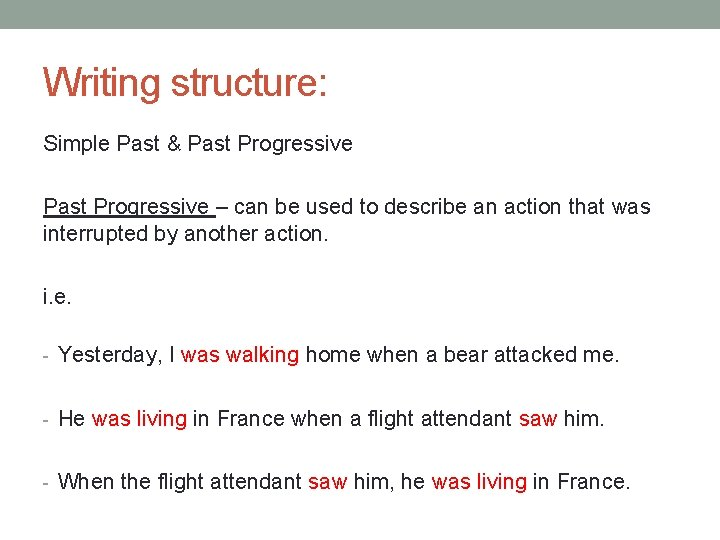 Writing structure: Simple Past & Past Progressive – can be used to describe an