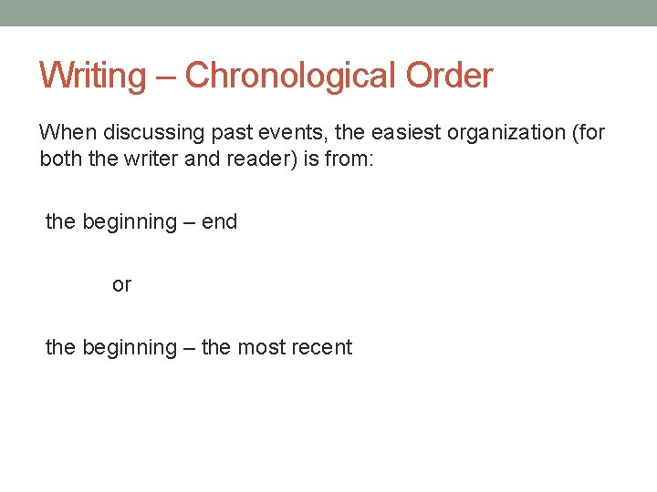 Writing – Chronological Order When discussing past events, the easiest organization (for both the