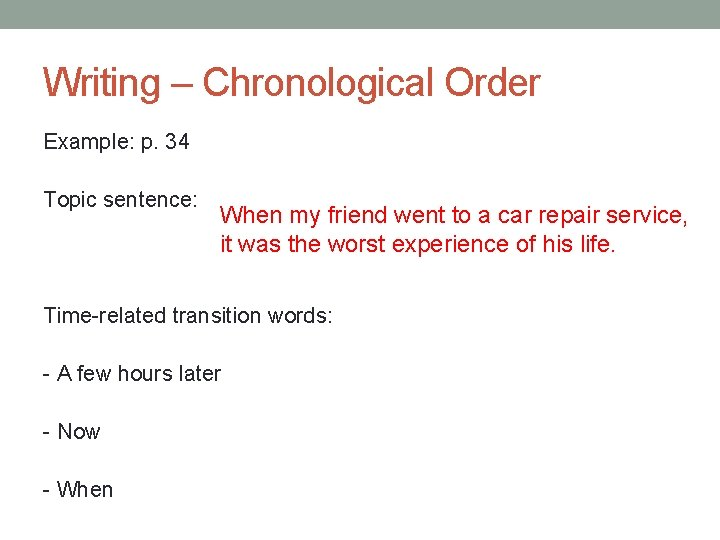 Writing – Chronological Order Example: p. 34 Topic sentence: When my friend went to