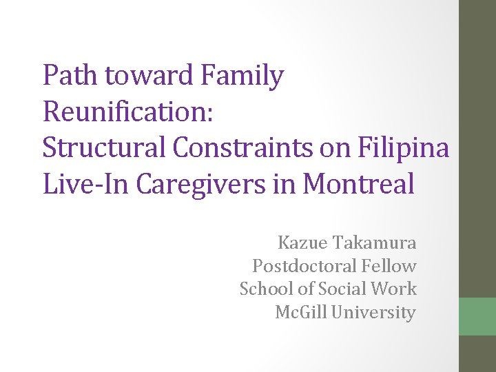 Path toward Family Reunification: Structural Constraints on Filipina Live-In Caregivers in Montreal Kazue Takamura