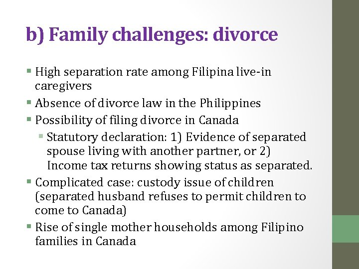 b) Family challenges: divorce § High separation rate among Filipina live-in caregivers § Absence