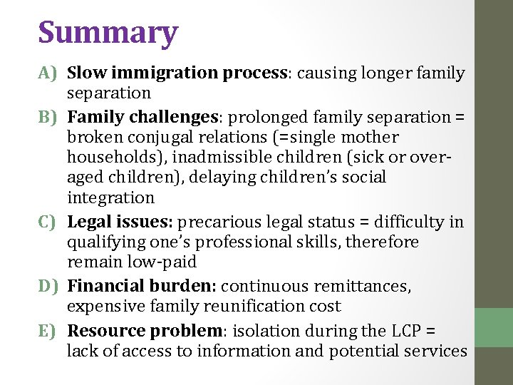 Summary A) Slow immigration process: causing longer family separation B) Family challenges: prolonged family