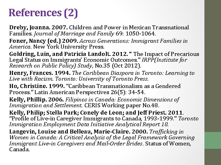 References (2) Dreby, Joanna. 2007. Children and Power in Mexican Transnational Families. Journal of