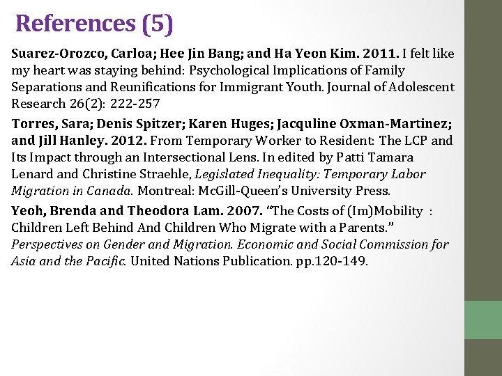 References (5) Suarez-Orozco, Carloa; Hee Jin Bang; and Ha Yeon Kim. 2011. I felt