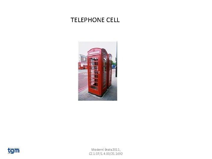 TELEPHONE CELL Moderní škola 2011, CZ. 1. 07/1. 4. 00/21. 1692