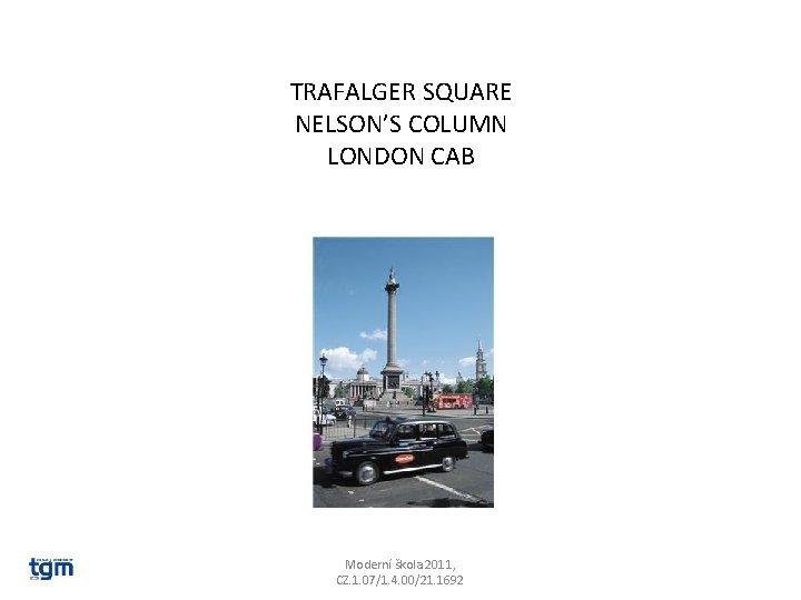 TRAFALGER SQUARE NELSON'S COLUMN LONDON CAB Moderní škola 2011, CZ. 1. 07/1. 4. 00/21.