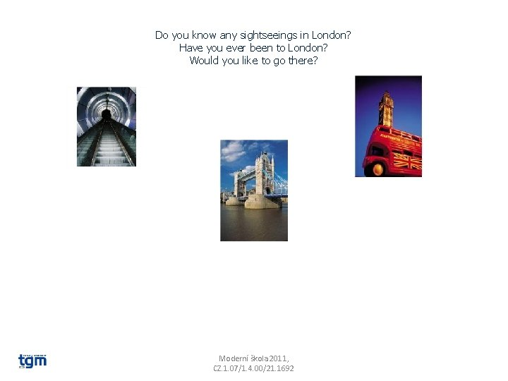 Do you know any sightseeings in London? Have you ever been to London? Would