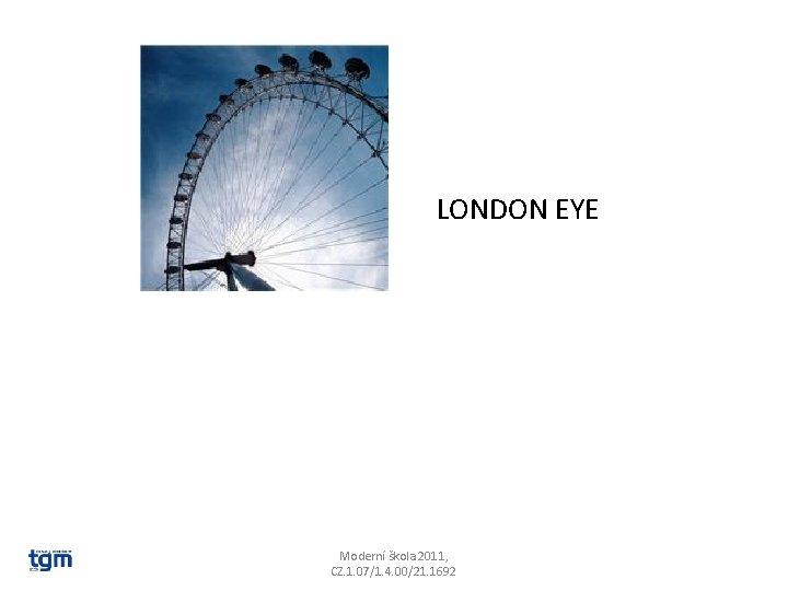 LONDON EYE Moderní škola 2011, CZ. 1. 07/1. 4. 00/21. 1692