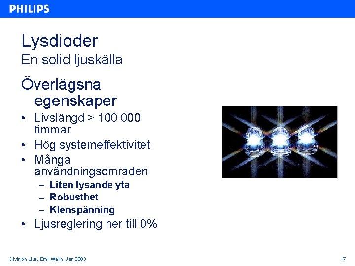 Lysdioder En solid ljuskälla Överlägsna egenskaper • Livslängd > 100 000 timmar • Hög