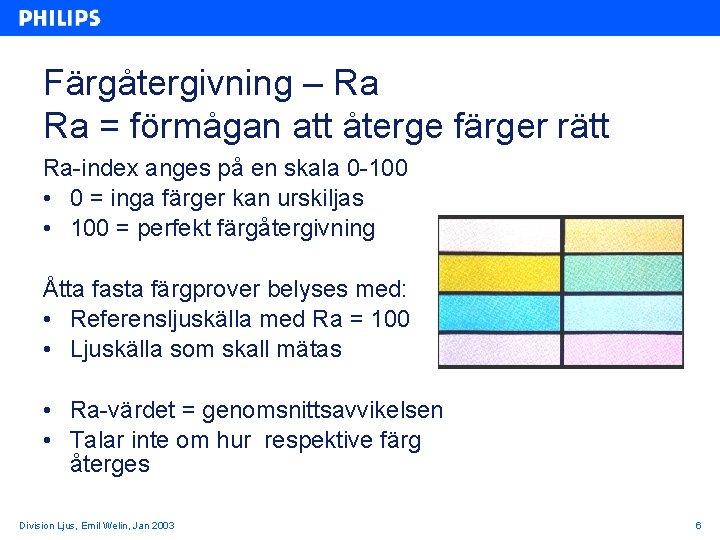 Färgåtergivning – Ra Ra = förmågan att återge färger rätt Ra-index anges på en