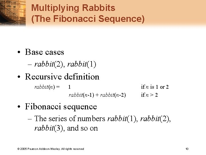 Multiplying Rabbits (The Fibonacci Sequence) • Base cases – rabbit(2), rabbit(1) • Recursive definition