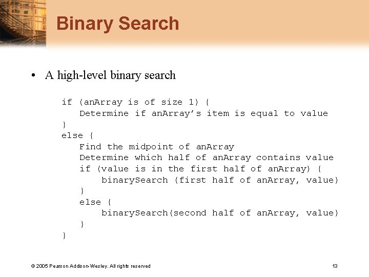 Binary Search • A high-level binary search if (an. Array is of size 1)