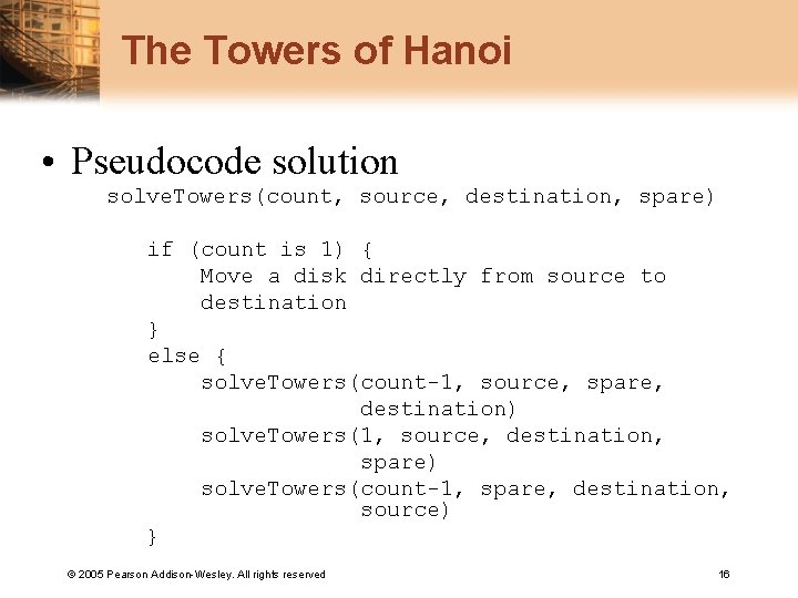 The Towers of Hanoi • Pseudocode solution solve. Towers(count, source, destination, spare) if (count