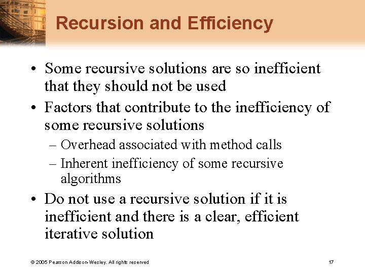 Recursion and Efficiency • Some recursive solutions are so inefficient that they should not