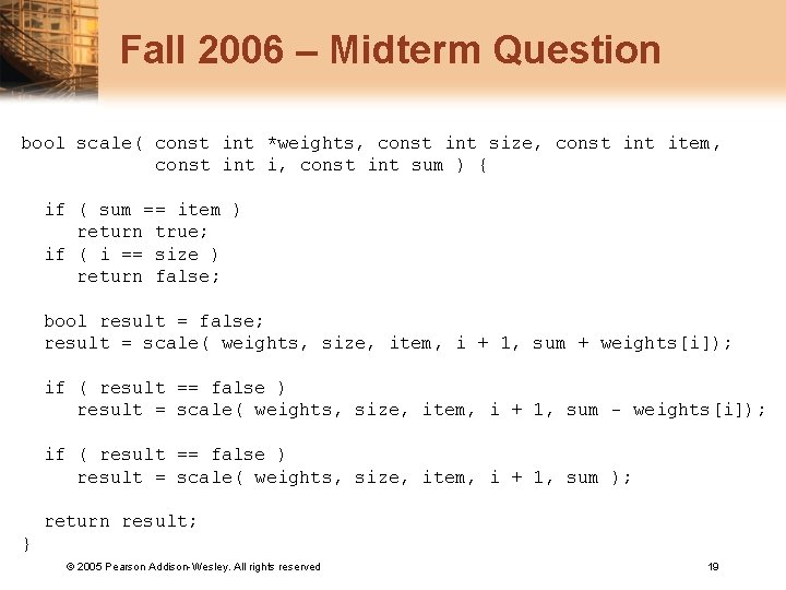 Fall 2006 – Midterm Question bool scale( const int *weights, const int size, const