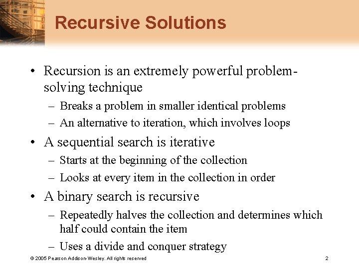 Recursive Solutions • Recursion is an extremely powerful problemsolving technique – Breaks a problem