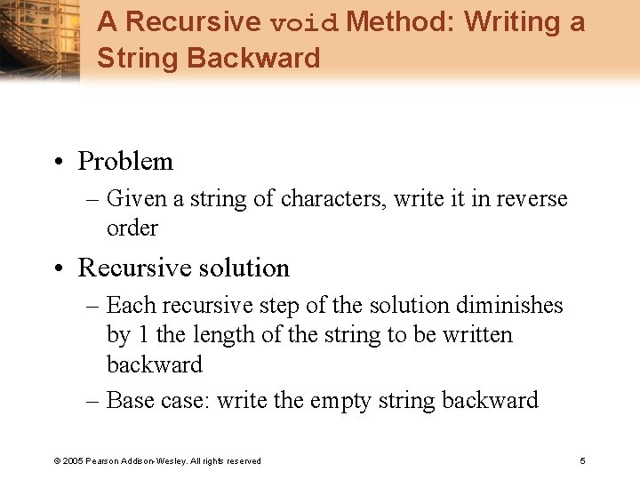 A Recursive void Method: Writing a String Backward • Problem – Given a string